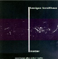 LASSIGUE BENDTHAUS - MATTER (CD)