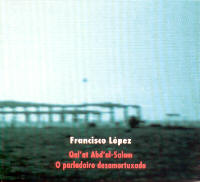 "LOPEZ, FRANCISCO ""QAL'AT ABD'AL-SALAM/O PARLADOIRO DESAMORTUXADO"" (CD)"