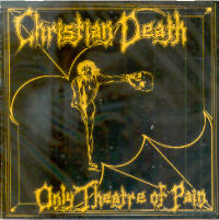 CHRISTIAN DEATH - ONLY THEATRE OF PAIN CD