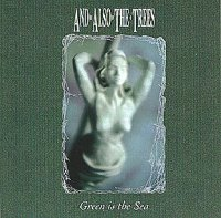"AND ALSO THE TREES ""GREEN IS THE SEA (RE-REDICION)"" (CD)"