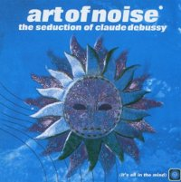 "ART OF NOISE ""SEDUCTION OF CLAUDE DEBUSSY"" (CD)"