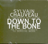 "CHAUVEAU, SYLVAIN & ENSEMBLE NOCTURNE ""DOWN TO THE BONE (AN ACOUSTIC TRIBUTE TO DEPECHE MODE)"" (CD)"