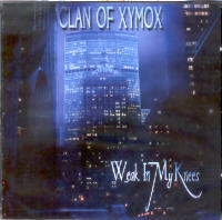"CLAN OF XYMOX ""WEAK IN MY KNEES"" (MCD)"