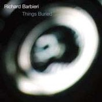 "BARBIERI, RICHARD ""THINGS BURIED"" (CD)"