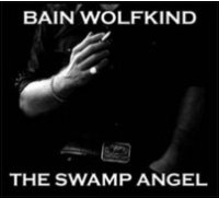 "BAIN WOLFKIND ""THE SWAMP ANGEL"" (CD)"