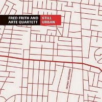 FRITH, FRED/ARTE QUARTETT - STILL URBAN (CD)