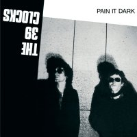 39 CLOCKS - PAIN IT DARK CD