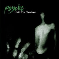 PSYCHE - UNTIL THE SHADOWS (CD)
