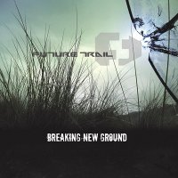 "FUTURE TRAIL ""BREAKING NEW GROUND"" (CD)"