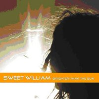 SWEET WILLIAM - BRIGHTER THAN THE SUN (CD)