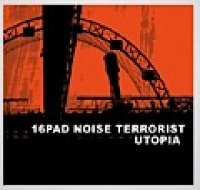 16PAD NOISE TERRORIST - UTOPIA CD