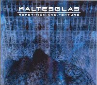 "KALTESGLAS ""REPETITION AND TEXTURE"" (CD)"