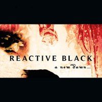 REACTIVE BLACK - A NEW DAWN (CD)