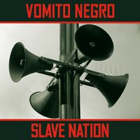 "VOMITO NEGRO ""SLAVE NATION"" (MCD)"