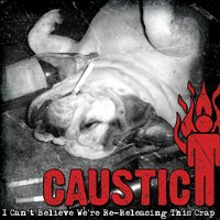 "CAUSTIC ""I CAN'T BELIEVE WE ARE RE-RELEASING THIS CRAP!"" (2CD)"