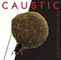 "CAUSTIC ""THE MAN WHO COULDN'T STOP"" (CD)"