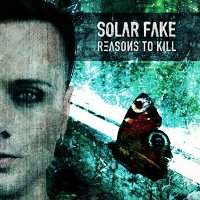 SOLAR FAKE - REASONS TO KILL CD