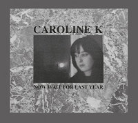 CAROLINE K. - NOW WAIT FOR LAST YEAR (+BONUS) (CD)
