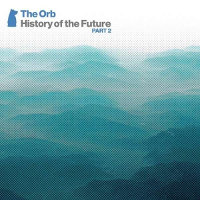 THE ORB - HISTORY OF THE FUTURE, PART 2 (3CD+DVD (ED. LIM.))