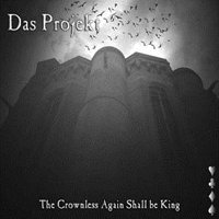 DAS PROJEKT - THE CROWNLESS AGAIN SHALL BE KING (CD)