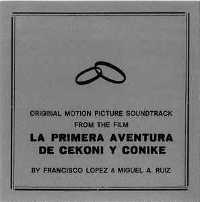 "LOPEZ, FRANCISCO/RUIZ, MIGUEL ANGEL ""ORIGINAL MOTION PICTURE SOUNDTRACK FROM THE FILM ""LA PRIMERA AVENTURA DE CEKONI Y CONIKE"" (THE FIRST ADVENTURE OF CEKONI AND CONIKE)"" (CD-R (ED. LIM.))"