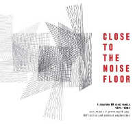 "V/A ""CLOSE TO THE NOISE FLOOR: FORMATIVE UK ELECTRONICA 1975-1984"" (4CD (ED. LIM.))"