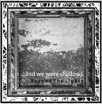"…AND WE WERE SHADOWS ""BEYOND THE LIGHTS"" (CD)"