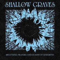 "SHALLOW GRAVES ""BREATHING PRAYERS AND ECHOES OF GOODBYES"" (CD (LTD. ED.))"