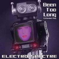 ELECTRO SPECTRE - BEEN TOO LONG (EXTENDED PLAY) CD (ED. LIM.)