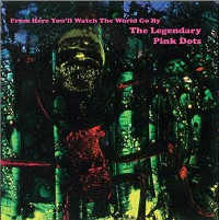 THE LEGENDARY PINK DOTS - FROM HERE YOU'LL WATCH THE WORLD GO BY 2LP (ED. LIM.)