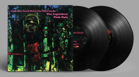 THE LEGENDARY PINK DOTS - FROM HERE YOU'LL WATCH THE WORLD GO BY(2LP (ED. LIM.))