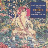 "CHOD ""CHÖGYAL MAMKHAI NORBU RINPOCHE. CUTTING THROUGH DUALISM"" (CD)"
