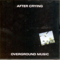 "AFTER CRYING ""OVERGROUND MUSIC"" (CD)"