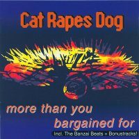 "CAT RAPES DOG ""MORE THAN YOU BARGAINED FOR"" (CD)"