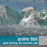 "ARSINE TIBE ""GOOD EVENING, THE MOUNTAIN SAID"" (CD)"