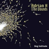"ADRIAN H & THE WOUNDS ""DOG SOLITUDE"" (CD)"