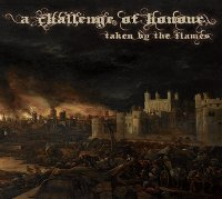 "A CHALLENGE OF HONOUR ""TAKEN BY THE FLAMES"" (CD)"