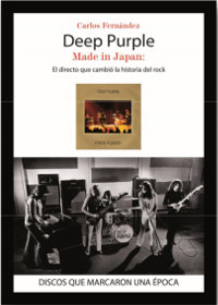 "FERNANDEZ, CARLOS/DEEP PURPLE ""DEEP PURPLE. MADE IN JAPAN. EL DIRECTO QUE CAMBIO LA HISTORIA DEL ROCK"" (BOOK)"