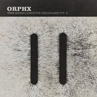 "ORPHX ""SONIC GROOVE RELEASES, PART. 2"" (CD)"