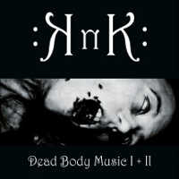 "KNK ""DEAD BODY MUSIC I+II"" (CD)"