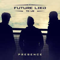 "FUTURE LIED TO US ""PRESENCE"" (CD)"