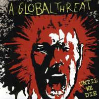 "A GLOBAL THREAT ""UNTIL WE DIE"" (CD)"