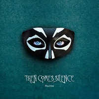 "THEN COMES SILENCE ""MACHINE"" (LP (ED. LIM.))"