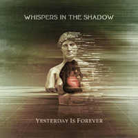 "WHISPERS IN THE SHADOW ""YESTERDAY IS FOREVER"" (CD)"